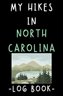 """My Hikes In North Carolina Log Book: Trail Journal With Prompts To Record All Your Hikes - 6"""" x 9"""" Travel Size - 120 Pages"""