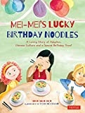 Mei-Mei's Lucky Birthday Noodles: A Loving Story of Adoption, Chinese Culture and a Special Birthday Treat