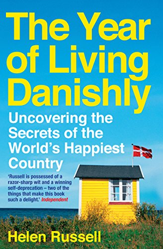 The Year of Living Danishly: Uncovering the Secrets of the World's Happiest...