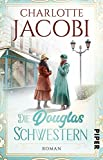 Die Douglas-Schwestern: Roman von Charlotte Jacobi