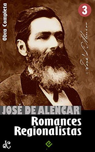 """Obras Completas de José de Alencar III: Romances Regionalistas. """"O Gaúcho"""" e mais 3 obras (Edição Definitiva)"""