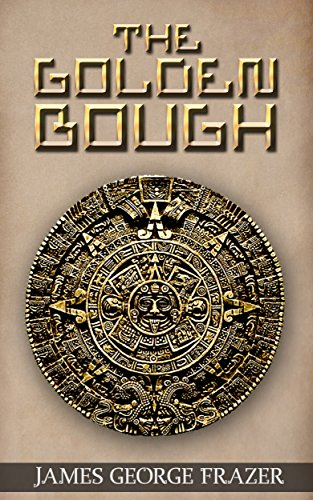 The Golden Bough: A Study of Magic and Religion (Illustrated) (English Edition)