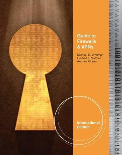 Whitman, M:  Guide to Firewalls and VPNs, International Edit