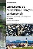 Les espaces du catholicisme français contemporain - Territoires et identités communautaires en tension. Préface de Christian Sorrel