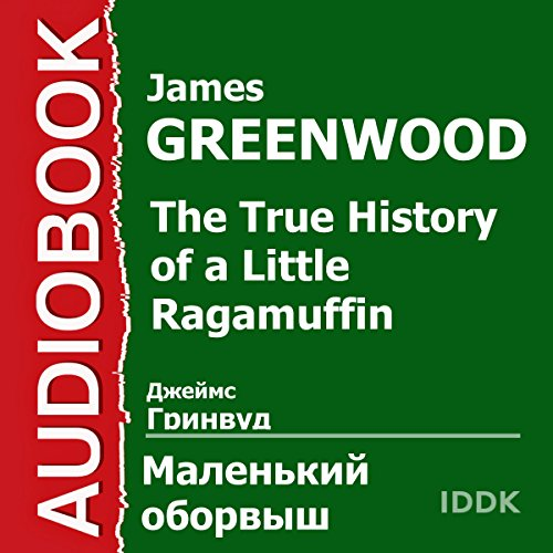 The True History of a Little Ragamuffin [Russian Edition]                   By:                                                                                                                                 James Greenwood                               Narrated by:                                                                                                                                 Elena Klyuchkina                      Length: 7 hrs and 5 mins     Not rated yet     Overall 0.0