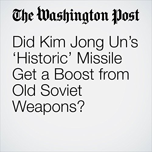 Did Kim Jong Un's 'Historic' Missile Get a Boost from Old Soviet Weapons? copertina