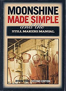 Moonshine Made Simple and Still Makers Manual & Definitive Guide.