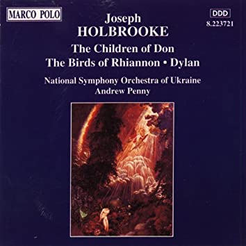 HOLBROOKE: The Children of Don / The Birds of Rhiannon