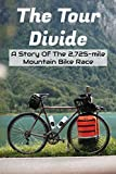 The Tour Divide A Story Of The 2,725-mile Mountain Bike Race: Mountain Bike Race (English Edition)