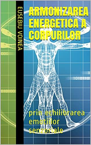 Armonizarea energetica a corpurilor: prin echilibrarea emotiilor senzoriale (Romansh Edition)