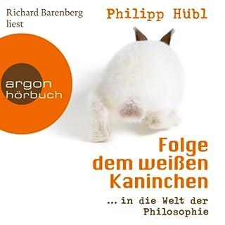 Folge dem weißen Kaninchen...in die Welt der Philosophie                   Autor:                                                                                                                                 Philipp Hübl                               Sprecher:                                                                                                                                 Richard Barenberg                      Spieldauer: 9 Std. und 56 Min.     285 Bewertungen     Gesamt 4,4