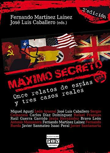 MÁXIMO SECRETO: Once relatos de espías y tres casos reales