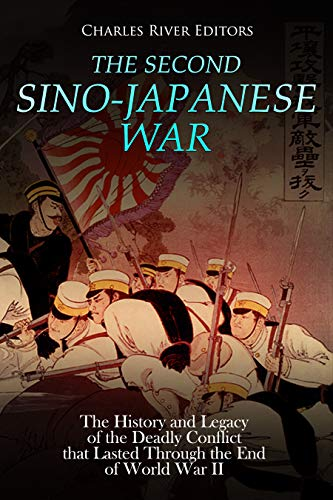 The Second Sino-Japanese War: The History and Legacy of the Deadly Conflict that Lasted Through the End of World War II (English Edition)