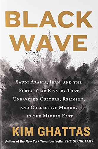 Image of Black Wave: Saudi Arabia, Iran, and the Forty-Year Rivalry That Unraveled Culture, Religion, and Collective Memory in the Middle East