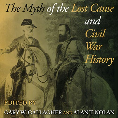 The Myth of the Lost Cause and Civil War History Audiobook By Gary W. Gallagher - editor, Alan T. Nolan - editor cover art