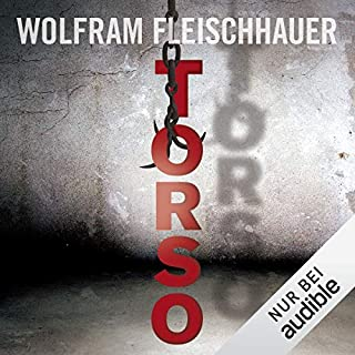 Torso                   Autor:                                                                                                                                 Wolfram Fleischhauer                               Sprecher:                                                                                                                                 Detlef Bierstedt                      Spieldauer: 11 Std. und 57 Min.     148 Bewertungen     Gesamt 4,0