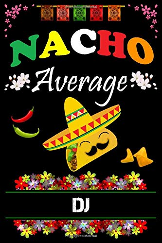 Nacho Average DJ: Lined Notebook / Cinco De Mayo Journal / Amazing notebook to write in for DJ / DJ Birthday Gift / Fiesta Gift, 110 Pages, 6x9, Soft Cover, Matte Finish