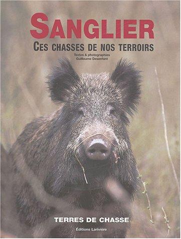 SANGLIER, CES CHASSES DE NOS TERROIRS (Chass Pe Lxe)