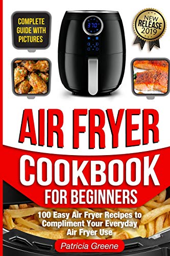 Best Deals! Air Fryer Cookbook for Beginners: 100 Easy Air Fryer Recipes to Compliment Your Everyday...