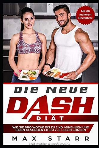 Die neue Dash-Diät: Wie Sie pro Woche bis zu 2 Kg abnehmen und einen gesunden Lifestyle leben können