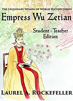 Empress Wu Zetian: Student - Teacher Edition (The Legendary Women of World History Textbooks Book 5) by [Laurel A. Rockefeller]