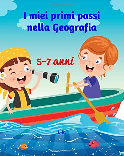 I miei primi passi nella Geografia: Libro di geografia per bambini - Schede didattiche di geografia di base per bambini di 5-7 anni