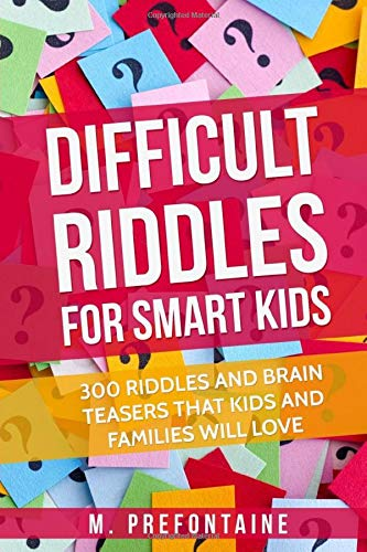 Difficult Riddles For Smart Kids: 300 Difficult Riddles And Brain Teasers Families Will Love (Books for Smart Kids, Band 1)