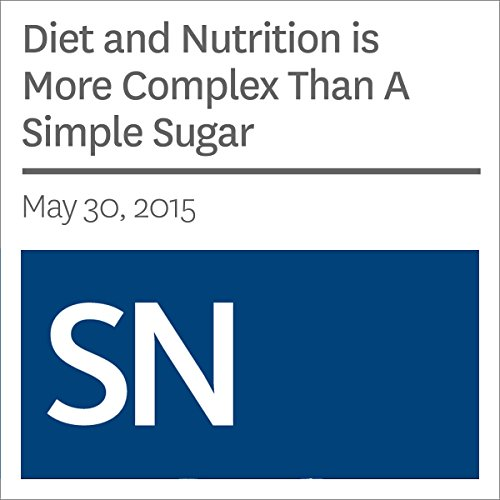Diet and Nutrition is More Complex Than A Simple Sugar audiobook cover art
