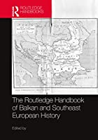 The Routledge Handbook of Balkan and Southeast European History (Routledge Handbooks)