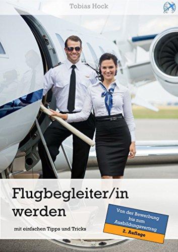 Flugbegleiter / Flugbegleiterin werden - mit einfachen Tipps und Tricks: von der Bewerbung bis zur Ausbildung (2. Auflage)