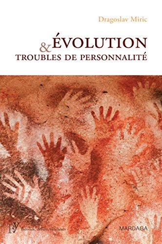 Évolution et troubles de personnalité: Pour une compréhension de la maladie mentale par la psychiatrie évolutionniste (PSY. Théories, débats, synthèses t. 10) (French Edition)