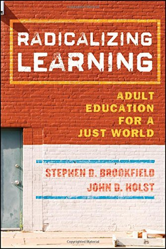 Radicalizing Learning: Adult Education for a Just World by Stephen D. Brookfield (2010-10-19)