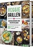 Veggie Grillen. Abwechslungsreich, bunt und einfach lecker: 90 Rezepte, die allen schmecken. Das Grillbuch für Vegetarier