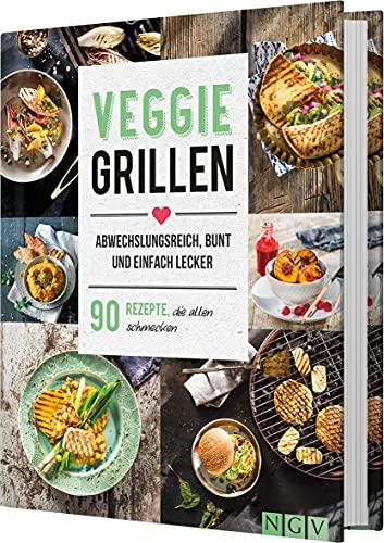 Veggie Grillen. Abwechslungsreich, bunt und einfach lecker: 90 Rezepte, die allen schmecken