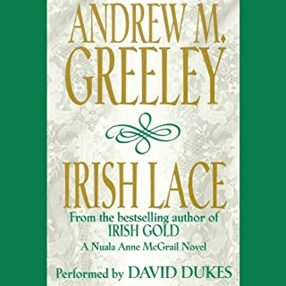 Irish Lace     Nuala Anne McGrail, Book 2              By:                                                                                                                                 Andrew M. Greeley                               Narrated by:                                                                                                                                 David Dukes                      Length: 2 hrs and 56 mins     17 ratings     Overall 4.4
