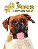 Mi Perro Libro de salud: Bóxer | 109 páginas 22cm x 28cm | Cuaderno para llenar | Agenda de Vacunas | Seguimiento Médico | Visitas Veterinarias | Diario de un Perro | Contactos