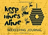 Beekeeping Journal - Keep The Hives Alive: Beehive Inspection Checklist Log Book: Tracks Beehive Health, Appearance and Conditions, A Guide For ... Organize Your Beekeeping Activities.