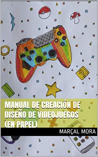 Manual de creación de diseño de videojuegos (en papel)