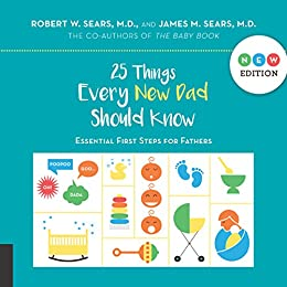 25 Things Every New Dad Should Know by [Robert Sears, James Sears]
