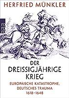 Der Dreissigjaehrige Krieg: Europaeische Katastrophe, deutsches Trauma 1618 - 1648