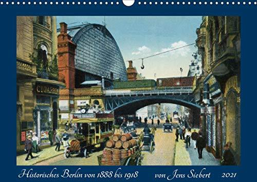 Historisches Berlin von 1888 bis 1918 (Wandkalender 2021 DIN A3 quer)