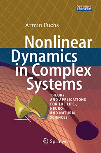 Nonlinear Dynamics in Complex Systems: Theory and Applications for the Life-, Neuro- and Natural Sci