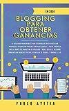 Blogging para obtener Ganancias En 2020: La Guía para Principiantes para Desarrollar un Sitio Web con WordPress, Creando un Blog que Genera ... y Redes Sociales. Descubre Cómo Obtener Ing