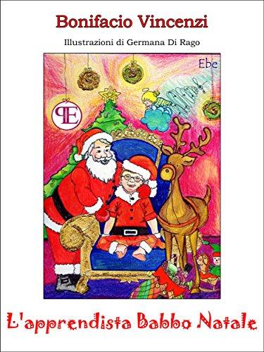 Apprendista Di Babbo Natale.L Apprendista Babbo Natale Ebe Italian Edition Kindle Edition By Vincenzi Bonifacio Literature Fiction Kindle Ebooks Amazon Com