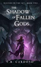 The Shadow Of Fallen Gods (Wounds in the Sky Book 2)