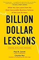 Billion Dollar Lessons: What You Can Learn from the Most Inexcusable Business Failures of the Last 25 Ye ars