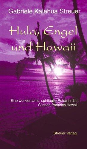 Hula, Engel und Hawaii. Eine wundersame, spirituelle Reise in das Südsee-Paradies Hawaii