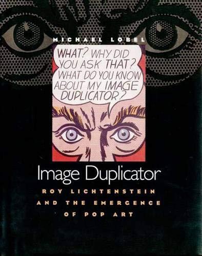 Image Duplicator: Roy Lichtenstein and the Emergence of Pop Art