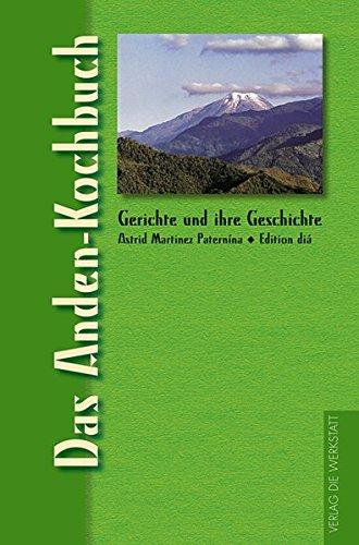 Das Anden-Kochbuch: Gerichte und ihre Geschichte (Gerichte und ihre Geschichte - Edition dià im Verlag Die Werkstatt)