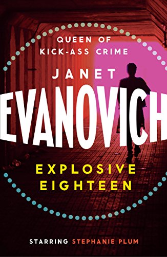Explosive Eighteen: A fiery and hilarious crime adventure (Stephanie Plum Book 18) (English Edition)